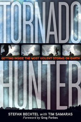 Tornado Hunter by Tim Samaras and Stefan Bechtel