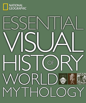 National Geographic Essential Visual History of World Mythology by National Geographic