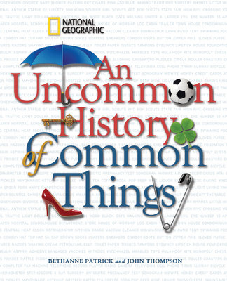 An Uncommon History of Common Things by Bethanne Patrick and John Thompson