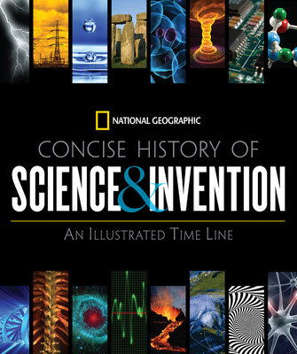 National Geographic Concise History of Science and Invention by