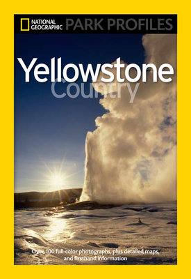 National Geographic Park Profiles: Yellowstone Country by Seymour L. Fishbein