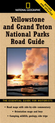 National Geographic Yellowstone and Grand Teton National Parks Road Guide by Jeremy Schmidt and Steven Fuller