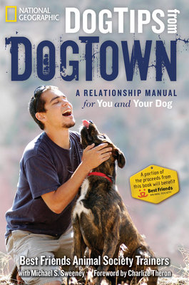 Dog Tips From DogTown by Michael S. Sweeney and Best Friends Animal Society Trainers