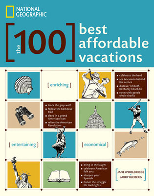 The 100 Best Affordable Vacations by Larry Bleiberg and Jane Wooldridge