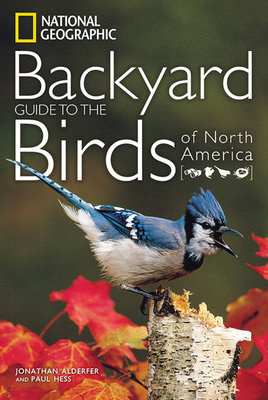 National Geographic Backyard Guide to the Birds of North America by Paul Hess and Jonathan Alderfer