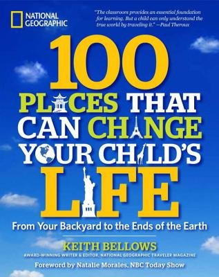 100 Places That Can Change Your Child's Life by Keith Bellows