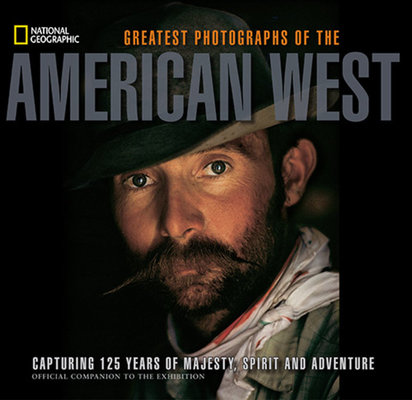 National Geographic Greatest Photographs of the American West by