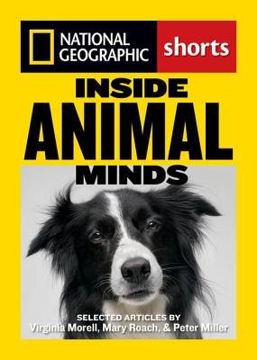 Inside Animal Minds by Virgina Morell, Mary Roach and Peter Miller