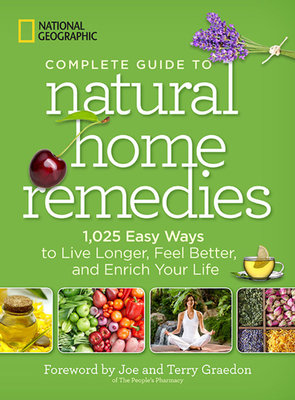 National Geographic Complete Guide to Natural Home Remedies by