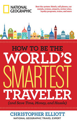 How to Be the World's Smartest Traveler (and Save Time, Money, and Hassle) by