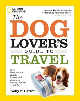 The Dog Lover's Guide to Travel by Kelly E. Carter