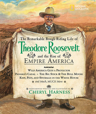 The Remarkable Rough-Riding Life of Theodore Roosevelt and the Rise of Empire America by