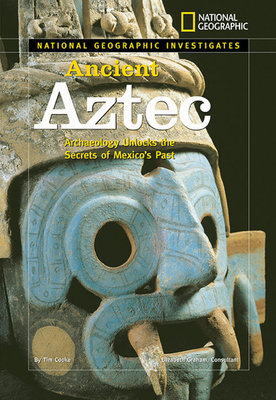National Geographic Investigates: Ancient Aztec by Tim Cooke