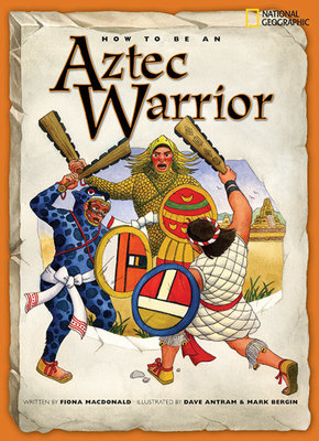 How to Be an Aztec Warrior by