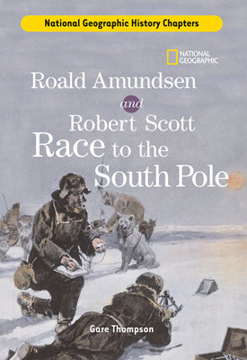 History Chapters: Roald Amundsen and Robert Scott Race to the South Pole by