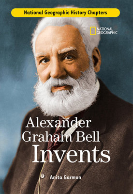 History Chapters: Alexander Graham Bell Invents by Anita Garmon