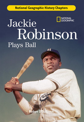 History Chapters: Jackie Robinson Plays Ball by Robyn O'Sullivan