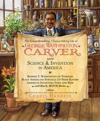 The Groundbreaking, Chance-Taking Life of George Washington Carver and Science and Invention in America by