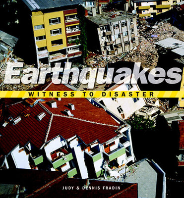 Witness to Disaster: Earthquakes by Judy Fradin and Dennis Fradin