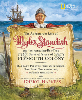 The Adventurous Life of Myles Standish and the Amazing-but-True Survival Story of Plymouth Colony by