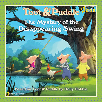 Toot and Puddle: The Mystery of the Disappearing Swing by