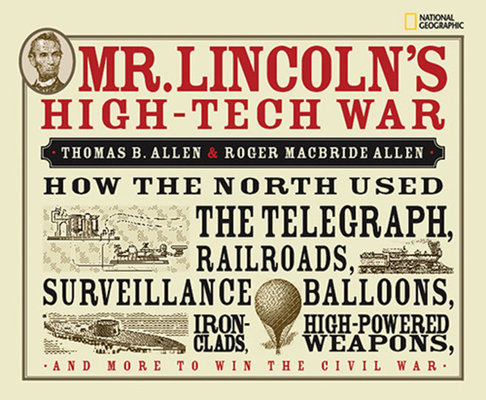 Mr. Lincoln's High-tech War by Thomas B. Allen and Roger Macbride Allen