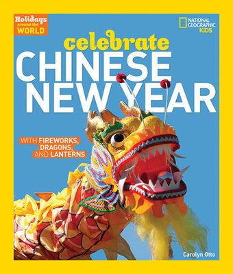 Holidays Around the World: Celebrate Chinese New Year by
