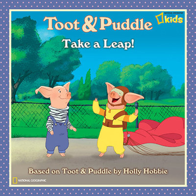 Toot and Puddle: Take a Leap! by