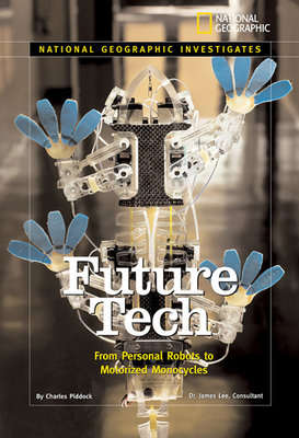 National Geographic Investigates: Future Tech by Charles Piddock