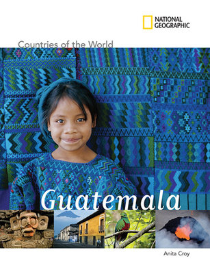 National Geographic Countries of the World: Guatemala by Anita Croy