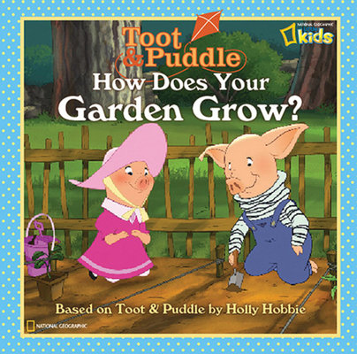 Toot and Puddle: How Does Your Garden Grow? by