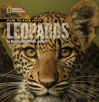 Face to Face with Leopards by Beverly Joubert and Dereck Joubert