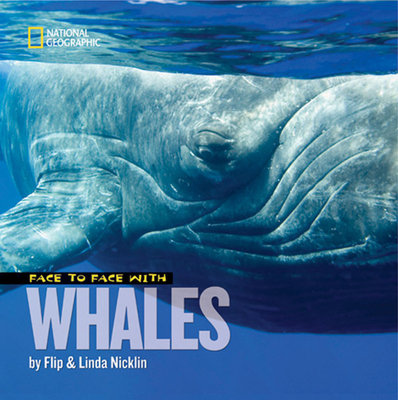 Face to Face With Whales by Linda Nicklin and Flip Nicklin