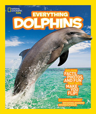 National Geographic Kids Everything Dolphins by Elizabeth Carney