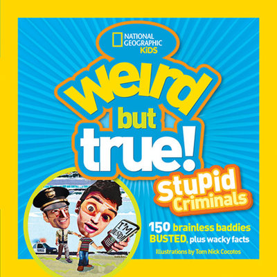 Weird but True: Stupid Criminals by