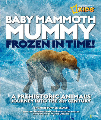 Baby Mammoth Mummy: Frozen in Time by Christopher Sloan
