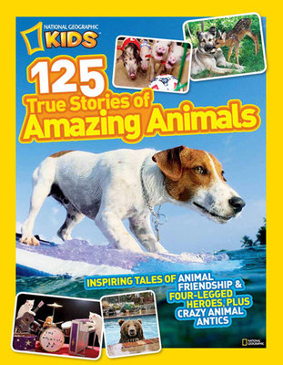 National Geographic Kids 125 True Stories of Amazing Animals by