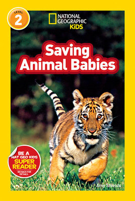 National Geographic Readers: Saving Animal Babies by