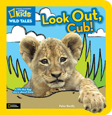 National Geographic Kids Wild Tales: Look Out, Cub! by Peter Bently