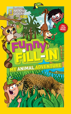 National Geographic Kids Funny Fill-in: My Animal Adventure by Ruth Musgrave