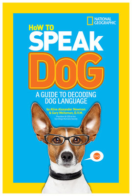 How to Speak Dog by Gary Weitzman and Aline Alexander Newman