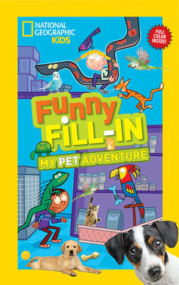 National Geographic Kids Funny Fill-in: My Pet Adventure by
