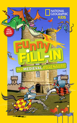 National Geographic Kids Funny Fill-in: My Medieval Adventure by
