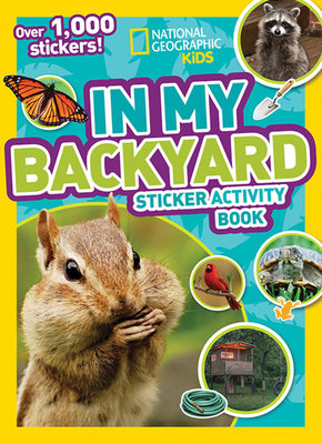 National Geographic Kids In My Backyard Sticker Activity Book