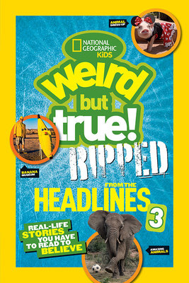 National Geographic Kids Weird but True!: Ripped from the Headlines 3