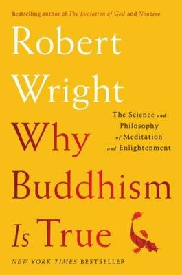 Cover of Why Buddhism Is True: The Science and Philosophy of Meditation and Enlightenment