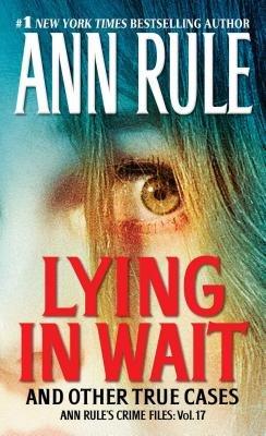 Cover art for Lying in Wait: Ann Rule's Crime Files: Vol.17