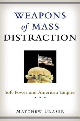Cover of Weapons of Mass Distraction: Soft Power and American Empire