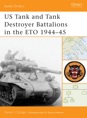 US Tank and Tank Destroyer Battalions in the ETO 1944-45 by Steven Zaloga