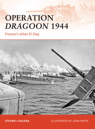 Operation Dragoon 1944 by Steven Zaloga